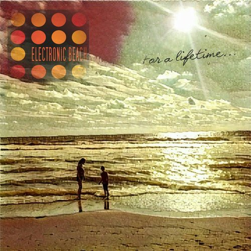 Electronic Beach – For A Lifetime [4061798084548]