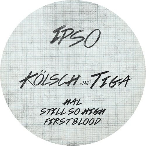 Kolsch, Tiga – HAL, Still So High, First Blood [IPSO002D]