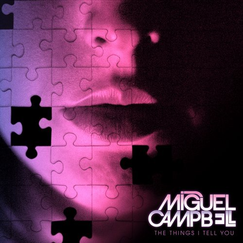 Miguel Campbell – The Things I Tell You (Josh Butler Remix)