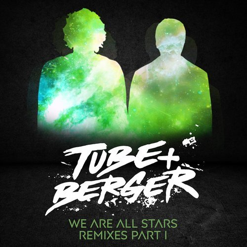 Tube & Berger – WE ARE ALL STARS REMIXEDS PART 1