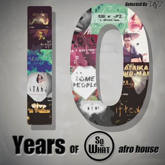 VA - 10 Years Of SoWHAT Records (Afro House) [Sw-A17]