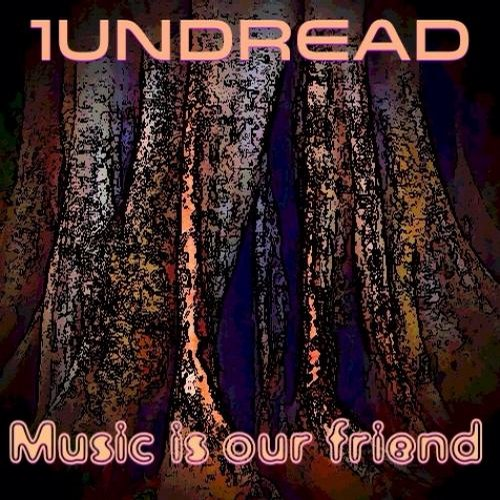 1Undread - Music Is Our Friend [CAT29420]