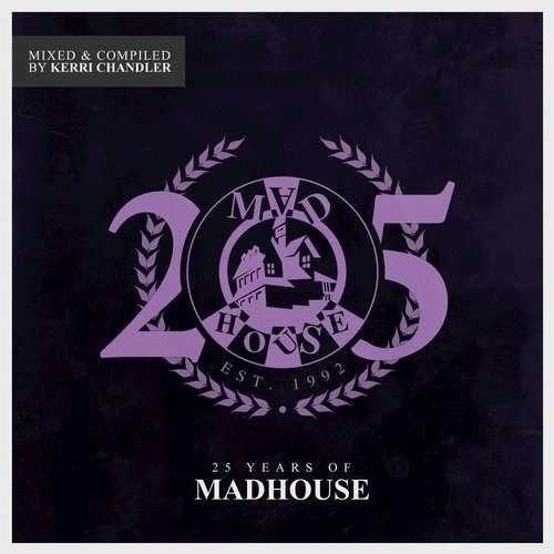 VA - 25 Years of Madhouse (Mixed & Compiled by Kerri Chandler) [KCTDL1177]