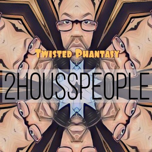2housspeople - Twisted Phantasy (Club Mixes) [2HM0055]