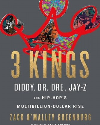 3 Kings Diddy Dr. Dre Jay-Z and Hip-Hops Multibillion-Dollar Rise by Zack O Malley Greenburg