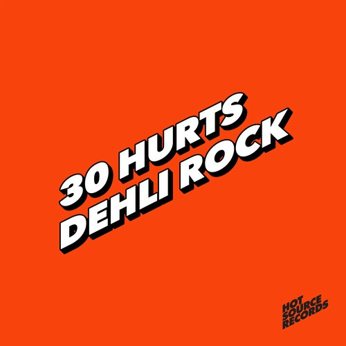 30 Hurts - Dehli Rock [HSR006]