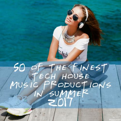 50 Of The Finest Tech House Music Productions In Summer 2017