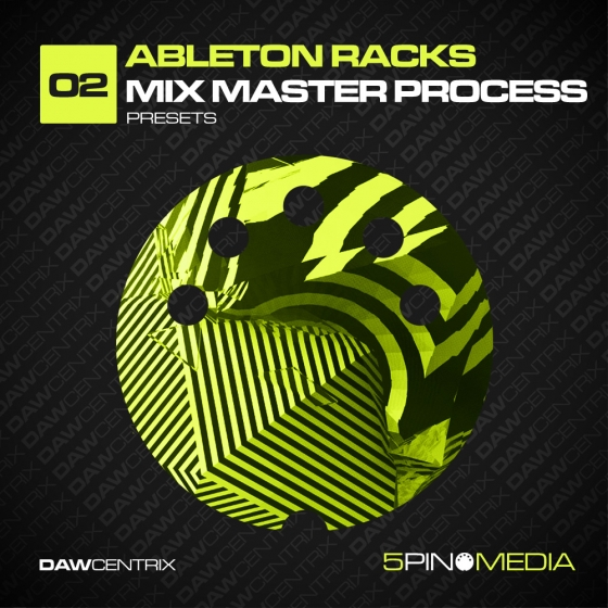 5Pin Media DAWcentrix 02 Ableton Racks Mix Master Process Ableton Live