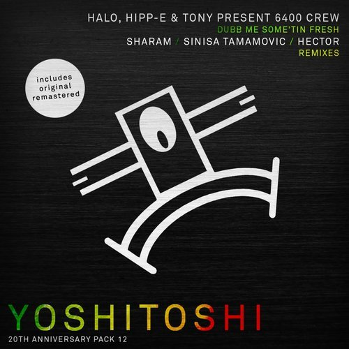 6400 Crew - Dubb Me Some'tin Fresh (Remixes) [YOSHICLASSIC12]