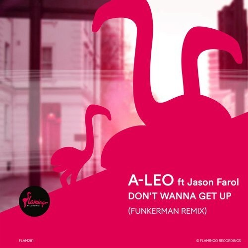A-Leo, Jason Farol - Don't Wanna Get Up - Funkerman Remix [FLAM281R]