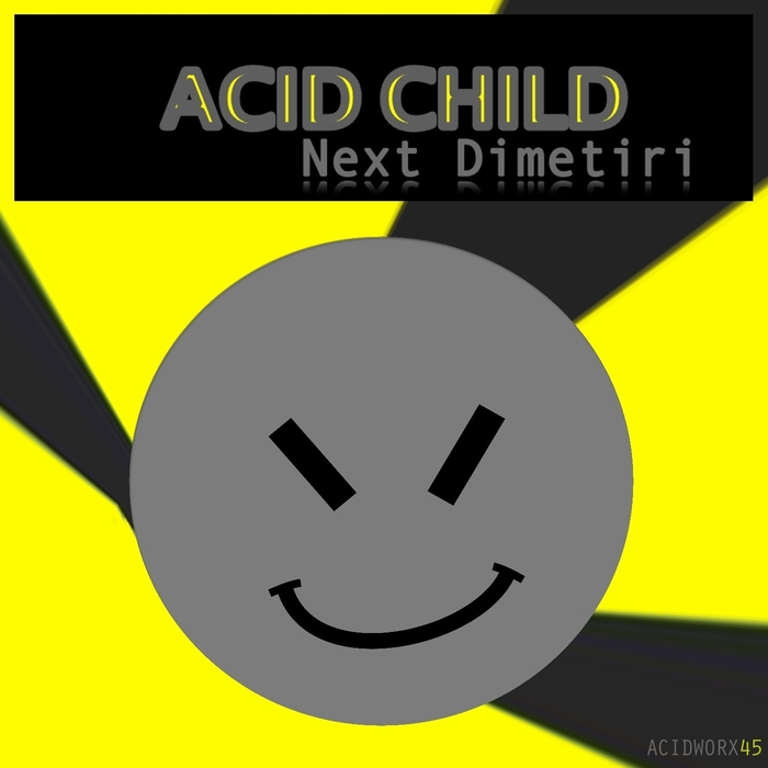 Acid Child - Next Dimetiri [ACIDWORX 45]