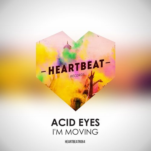 Acid Eyes - I'm Moving [HEARTBEATR 064]