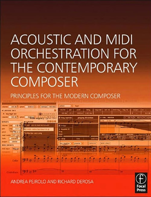 Acoustic and MIDI Orchestration for the Contemporary Composer by Andrea Pejrolo and Richard DeRosa