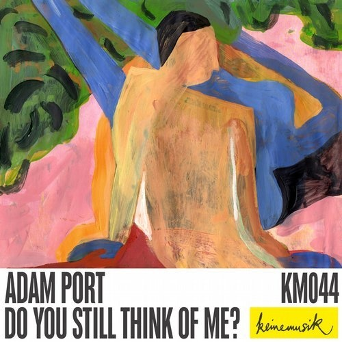 Adam Port - Do You Still Think Of Me? EP [KM044] [WAV]