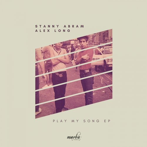 Alex Long, Stanny Abram - Play My Song EP [MRB140]