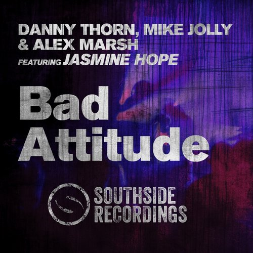 Alex Marsh, Danny Thorn, Mike Jolly, Jasmine Hope - Bad Attitude [SOUTH 043]