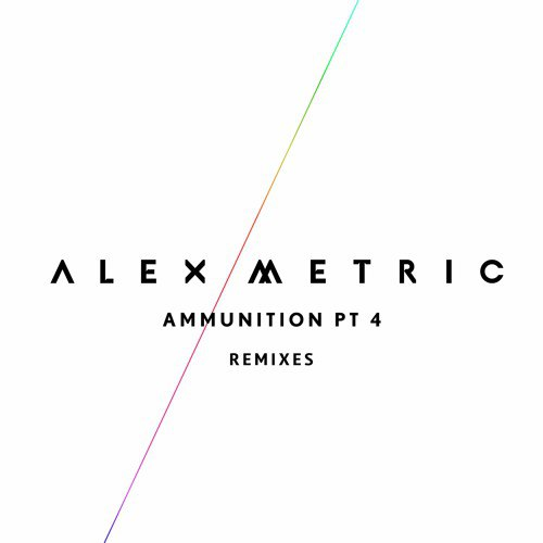 Alex Metric – Ammunition pt.4 Remixes