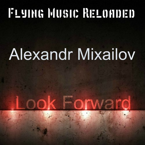 Alexandr Mixailov - Look Forward [TUNE 270]