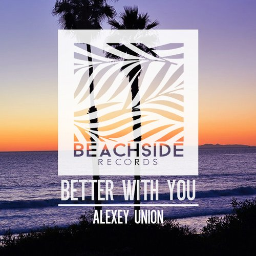 Alexey Union - Better With You [BS057]