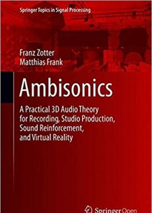 Ambisonics: A Practical 3D Audio Theory for Recording Studio Production Sound Reinforcement and Virtual Reality