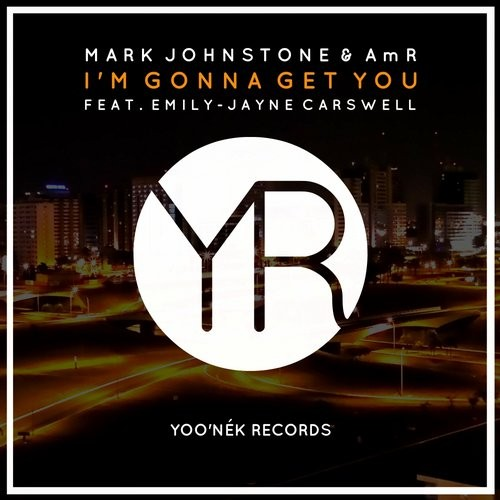Amr, Mark Johnstone, Emily-Jane Carswell - I'm Gonna Get You [YR118]