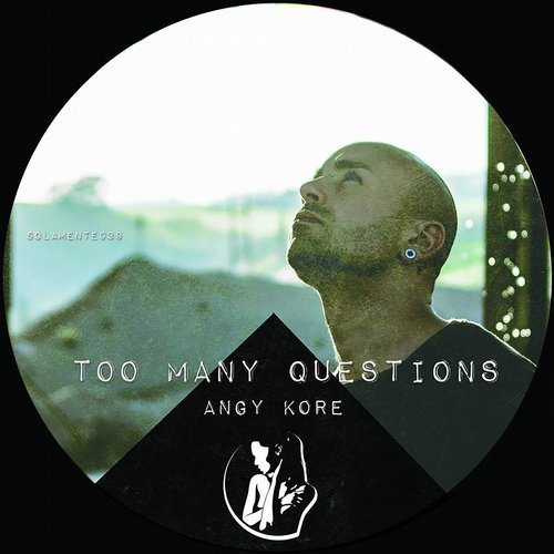 AnGy KoRe – Too Many Questions [SOLAMENTE042]
