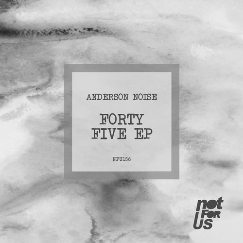 Anderson Noise – Forty Five EP [NFU156]