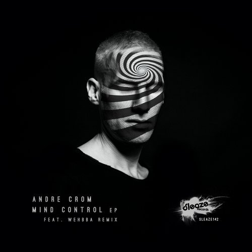 Andre Crom – Mind Control EP [SLEAZE142]