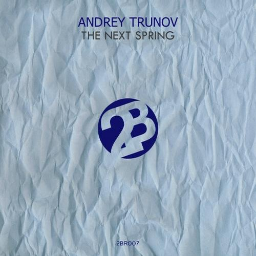 Andrey Trunov - The Next Spring [2BR007]
