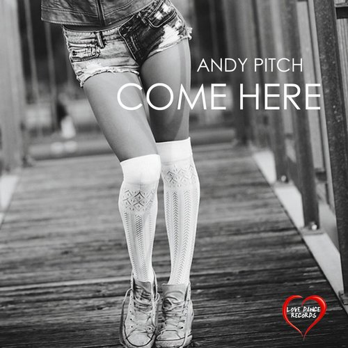 Andy Pitch - Come Here - Single [LOVE 0058]