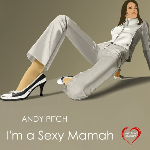 Andy Pitch - I'm A Sexy Mamah - Single [LOVE 0067]