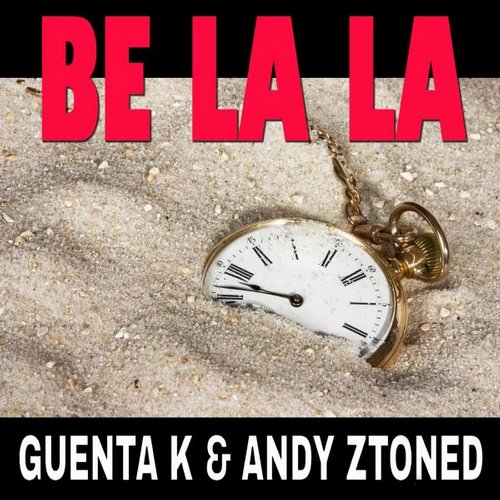 Andy Ztoned, Guenta K - Be La La [365018 38A45]