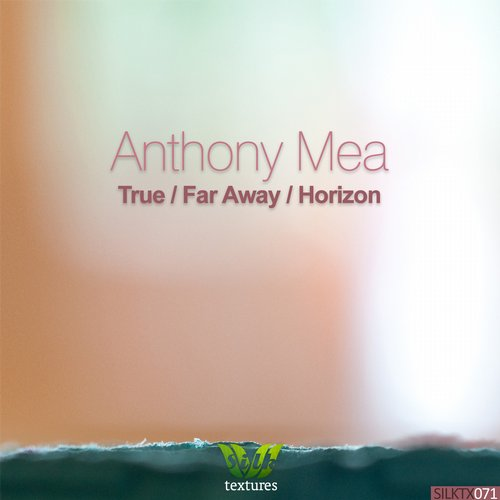 Anthony Mea - True / Far Away / Horizon [SILKTX 071]