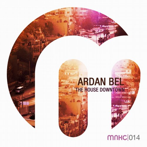 Ardan Bel - The House Downtown [MNKC 014]