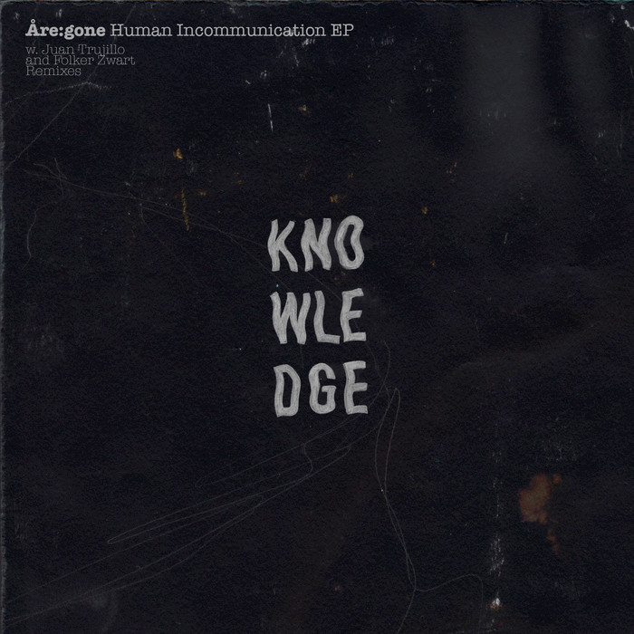 Are:gone - Human Incommunication [KNWLDG008]