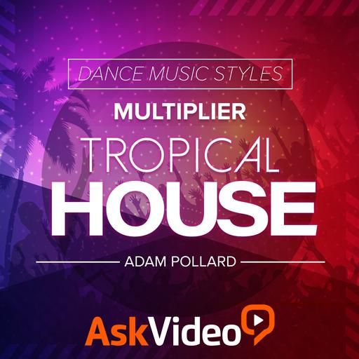 Ask Video Dance Music Styles 107 Tropical House TUTORiAL