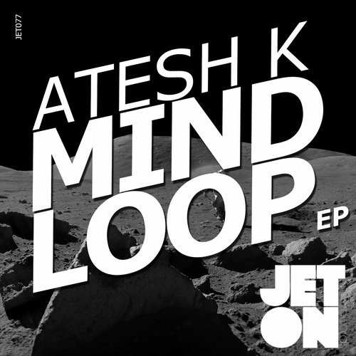 Atesh K. – Mind Loop EP [JET077]