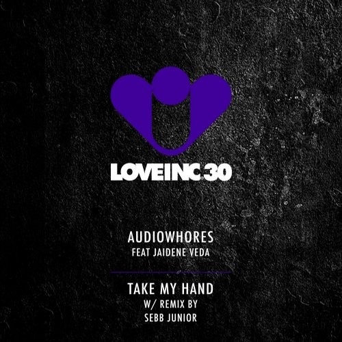 Audiowhores, Jaidene Veda - Take My Hand [LOVEINC030]
