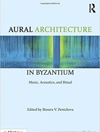 Aural Architecture in Byzantium Music Acoustics and Ritual