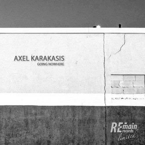 Axel Karakasis - Going Nowhere EP [REMAINLTD101]