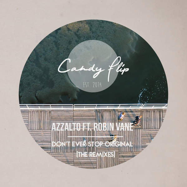 Azzalto - Don't Ever Stop The Remixes