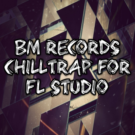 Banger Music Records ChillTrap For FL STUDiO PROJECT
