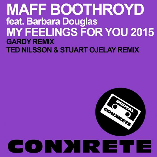 Barbara Douglas, Maff Boothroyd - My Feelings For You 2015 (Remixes) [CONKRETE097]