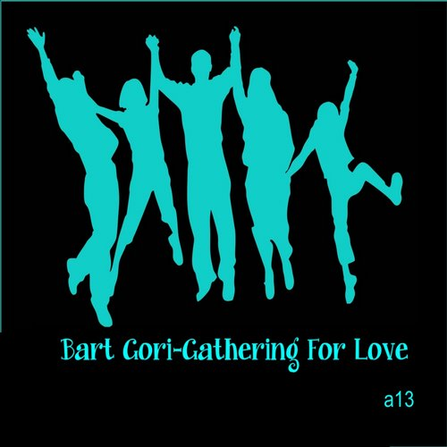 Bart Gori - Gathering For Love [A13]