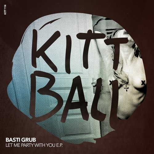 Basti Grub – LET ME PARTY WITH YOU EP [KITT114]