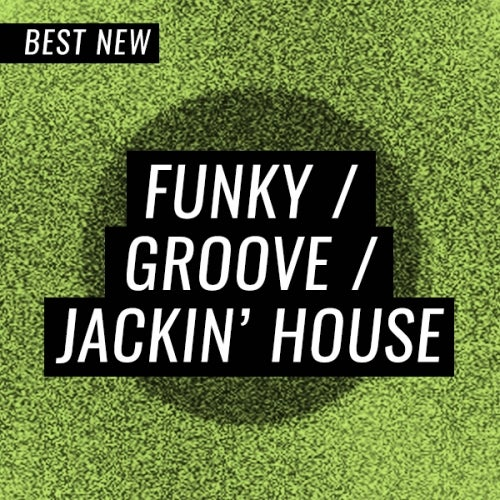 Beatport BEST NEW FUNKY GROOVE JACKIN HOUSE JULY (23 July 2019)