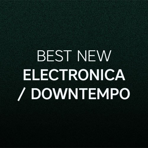 Beatport Best New ELECTRONICA: August 2017