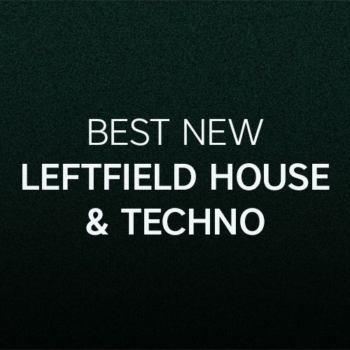 Beatport Best New Leftfield House & Techno: July 2017
