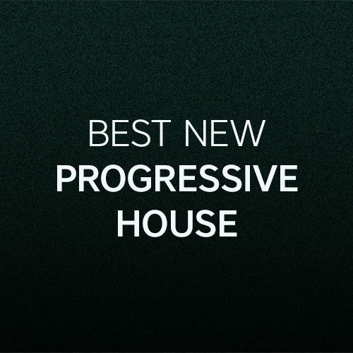 Beatport Best New PROGRESSIVE HOUSE: August 2017