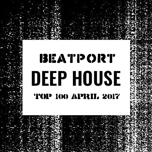 Beatport Deep House Top 100 April 2017